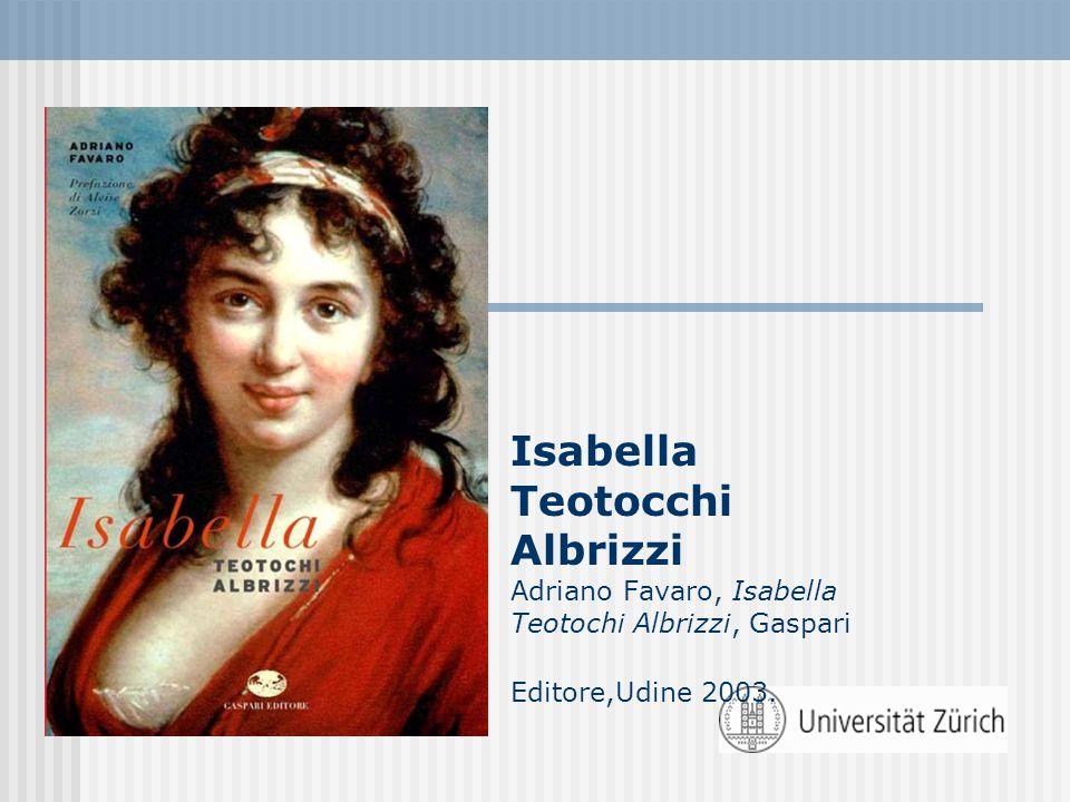 Isabella Teotocchi Albrizzi Adriano Favaro, Isabella Teotochi Albrizzi, Gaspari Editore,Udine 2003.