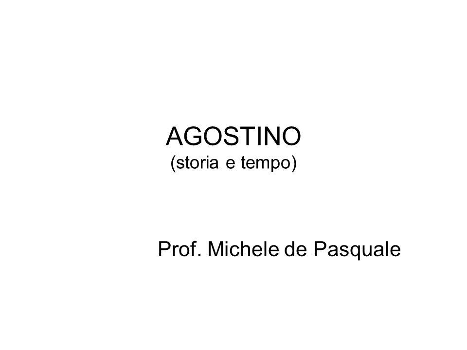 AGOSTINO (storia e tempo) Prof. Michele de Pasquale