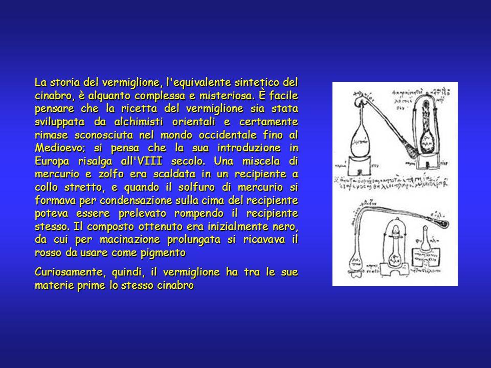 La storia del vermiglione, l equivalente sintetico del cinabro, è alquanto complessa e misteriosa.