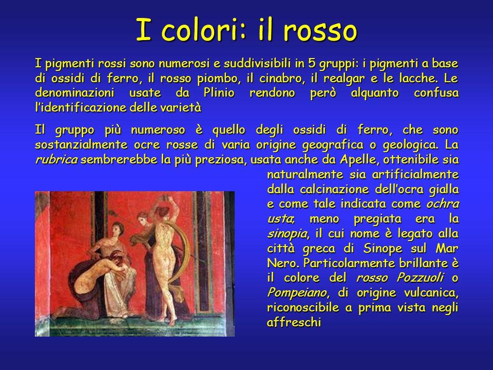 I colori: il rosso I pigmenti rossi sono numerosi e suddivisibili in 5 gruppi: i pigmenti a base di ossidi di ferro, il rosso piombo, il cinabro, il realgar e le lacche.