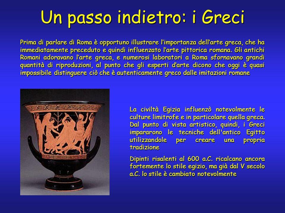 Un passo indietro: i Greci Prima di parlare di Roma è opportuno illustrare l'importanza dell'arte greca, che ha immediatamente preceduto e quindi influenzato l'arte pittorica romana.