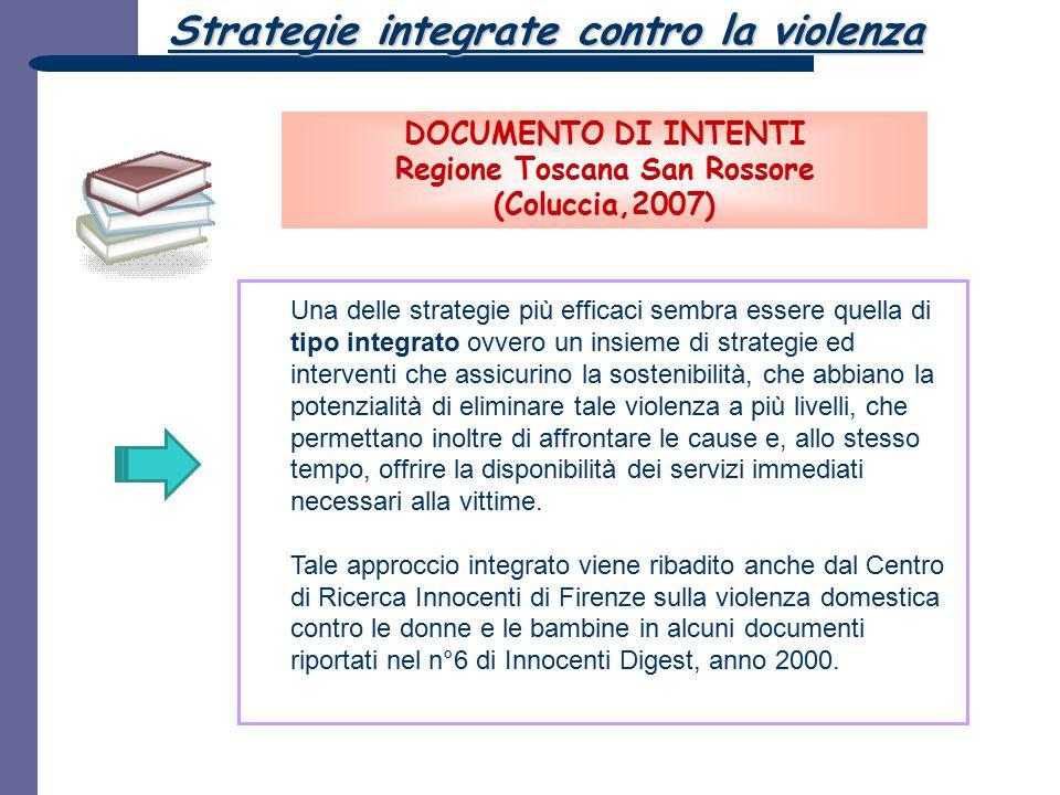 DOCUMENTO DI INTENTI Regione Toscana San Rossore (Coluccia,2007) Strategie integrate contro la violenza Una delle strategie più efficaci sembra essere