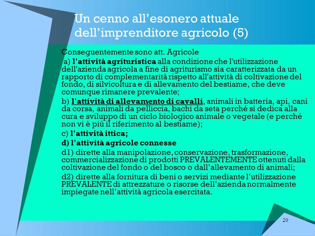 20 Un cenno all'esonero attuale dell'imprenditore agricolo (5) Conseguentemente sono att.