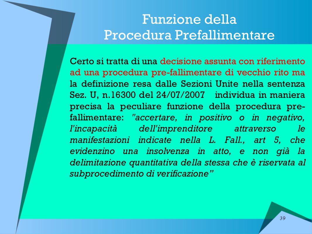 39 Funzione della Procedura Prefallimentare Certo si tratta di una decisione assunta con riferimento ad una procedura pre-fallimentare di vecchio rito ma la definizione resa dalle Sezioni Unite nella sentenza Sez.