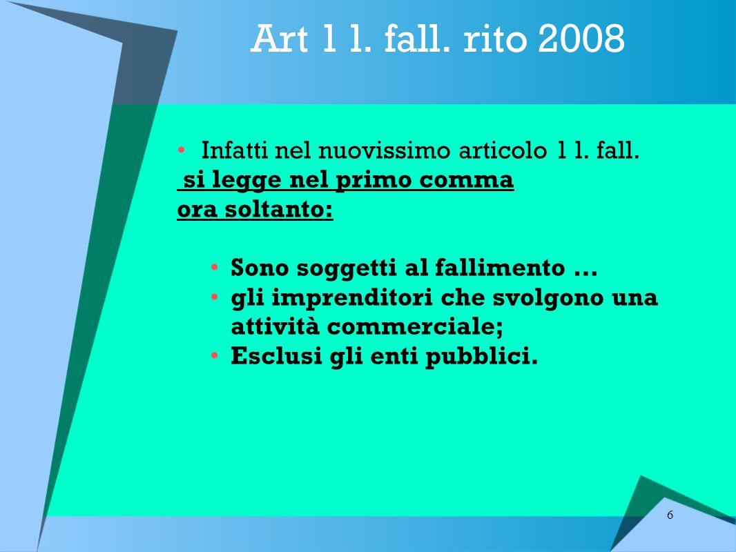 6 Art 1 l.fall. rito 2008 Infatti nel nuovissimo articolo 1 l.
