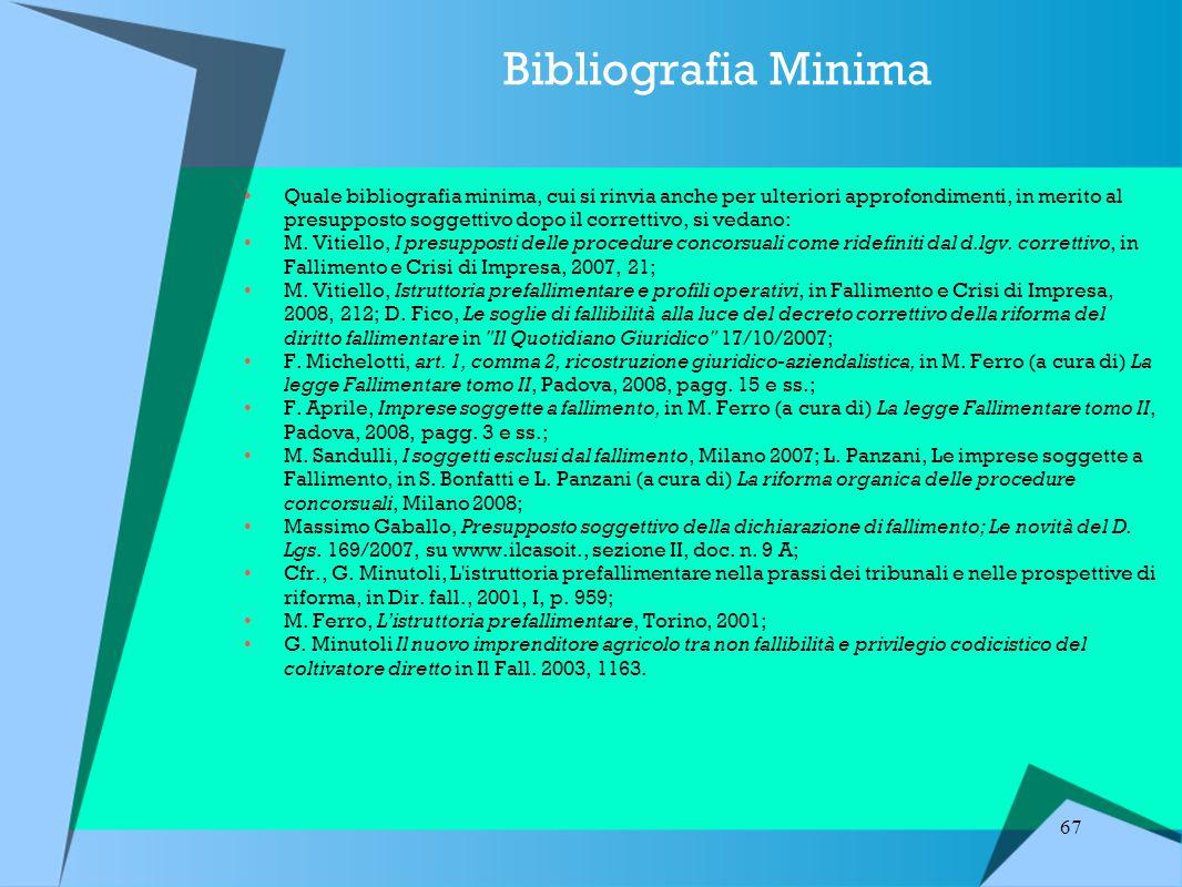67 Bibliografia Minima Quale bibliografia minima, cui si rinvia anche per ulteriori approfondimenti, in merito al presupposto soggettivo dopo il correttivo, si vedano: M.