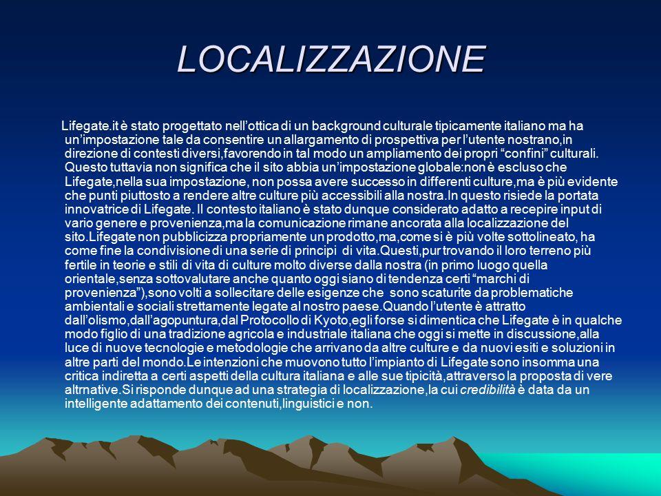 LOCALIZZAZIONE Lifegate.it è stato progettato nell'ottica di un background culturale tipicamente italiano ma ha un'impostazione tale da consentire un
