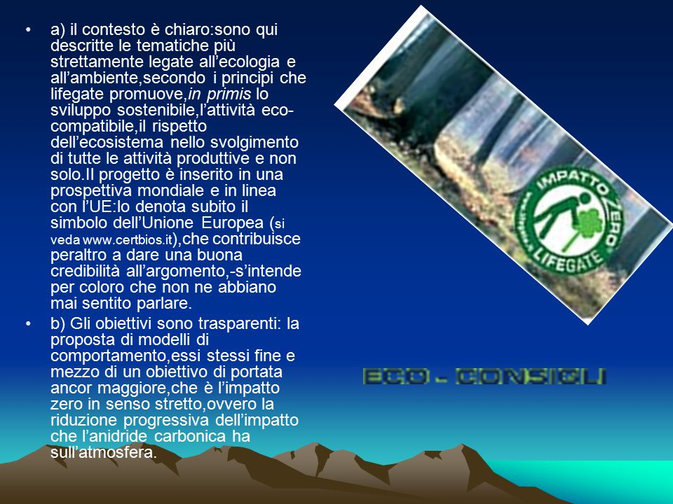 a) il contesto è chiaro:sono qui descritte le tematiche più strettamente legate all'ecologia e all'ambiente,secondo i principi che lifegate promuove,i