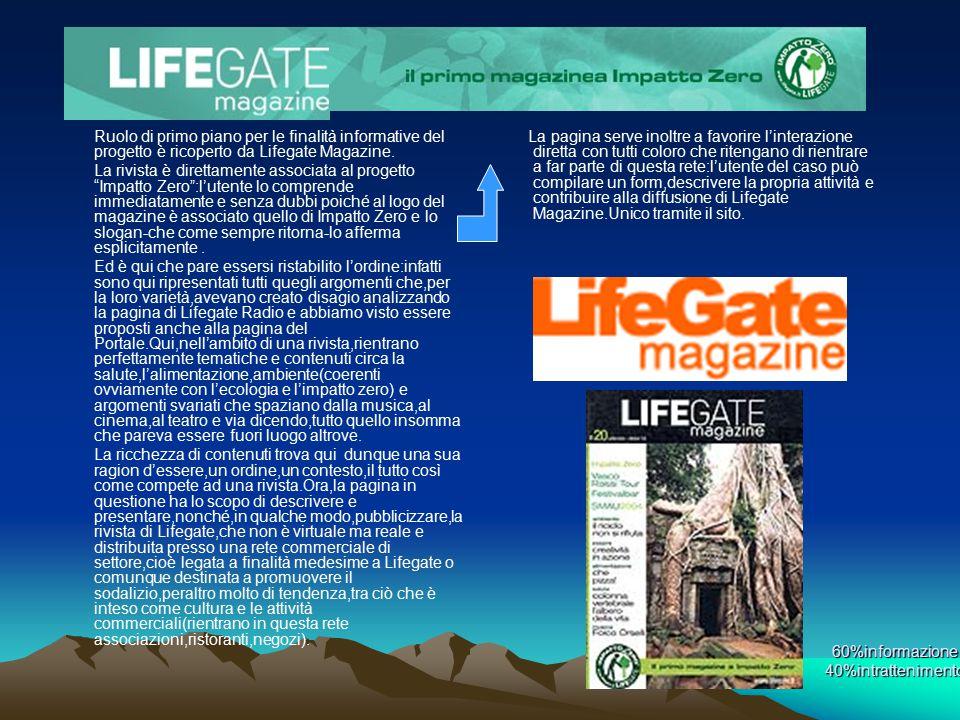 60%informazione 40%intrattenimento Ruolo di primo piano per le finalità informative del progetto è ricoperto da Lifegate Magazine. La rivista è dirett
