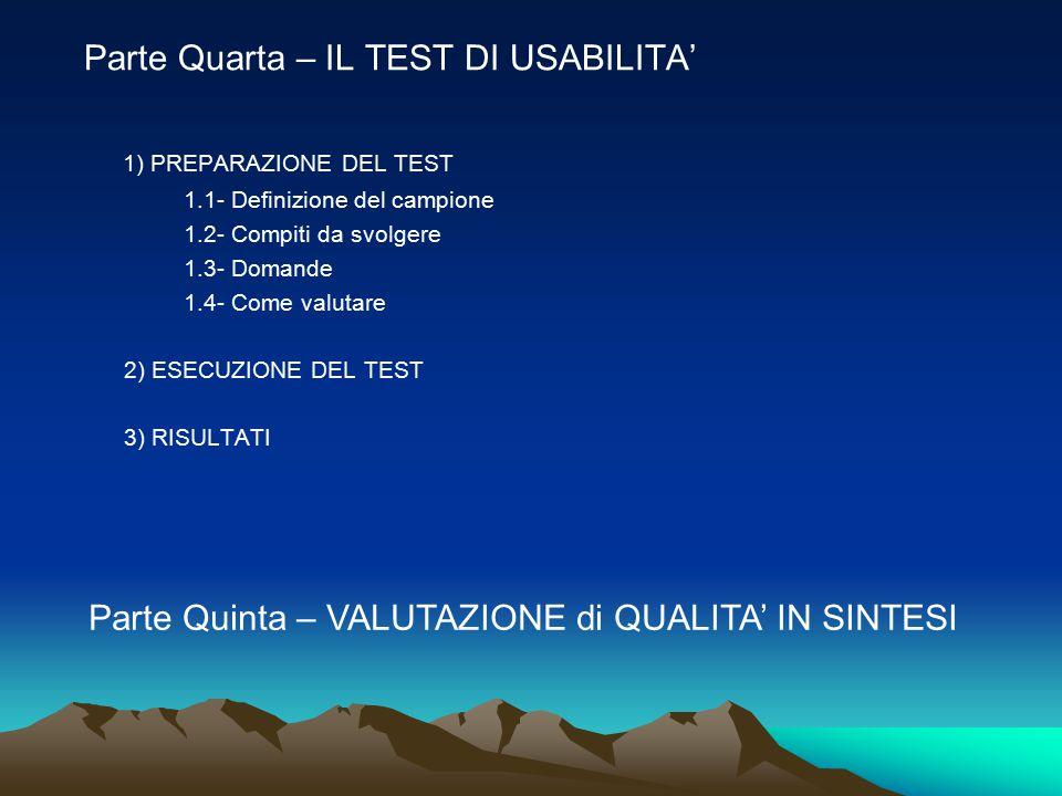 Parte Quarta – IL TEST DI USABILITA' 1) PREPARAZIONE DEL TEST 1.1- Definizione del campione 1.2- Compiti da svolgere 1.3- Domande 1.4- Come valutare 2