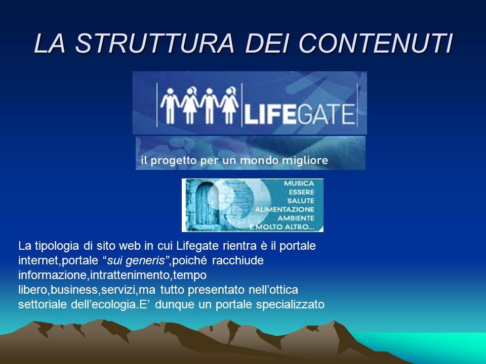 """LA STRUTTURA DEI CONTENUTI La tipologia di sito web in cui Lifegate rientra è il portale internet,portale """"sui generis"""",poiché racchiude informazione,"""