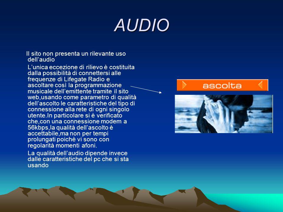 AUDIO Il sito non presenta un rilevante uso dell'audio L'unica eccezione di rilievo è costituita dalla possibilità di connettersi alle frequenze di Li