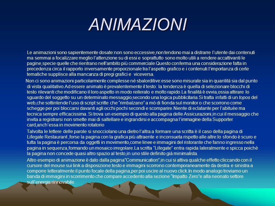 ANIMAZIONI Le animazioni sono sapientemente dosate:non sono eccessive,non tendono mai a distrarre l'utente dai contenuti ma semmai a focalizzare megli