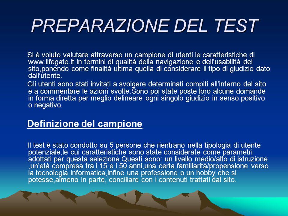 PREPARAZIONE DEL TEST Si è voluto valutare attraverso un campione di utenti le caratteristiche di www.lifegate.it in termini di qualità della navigazi