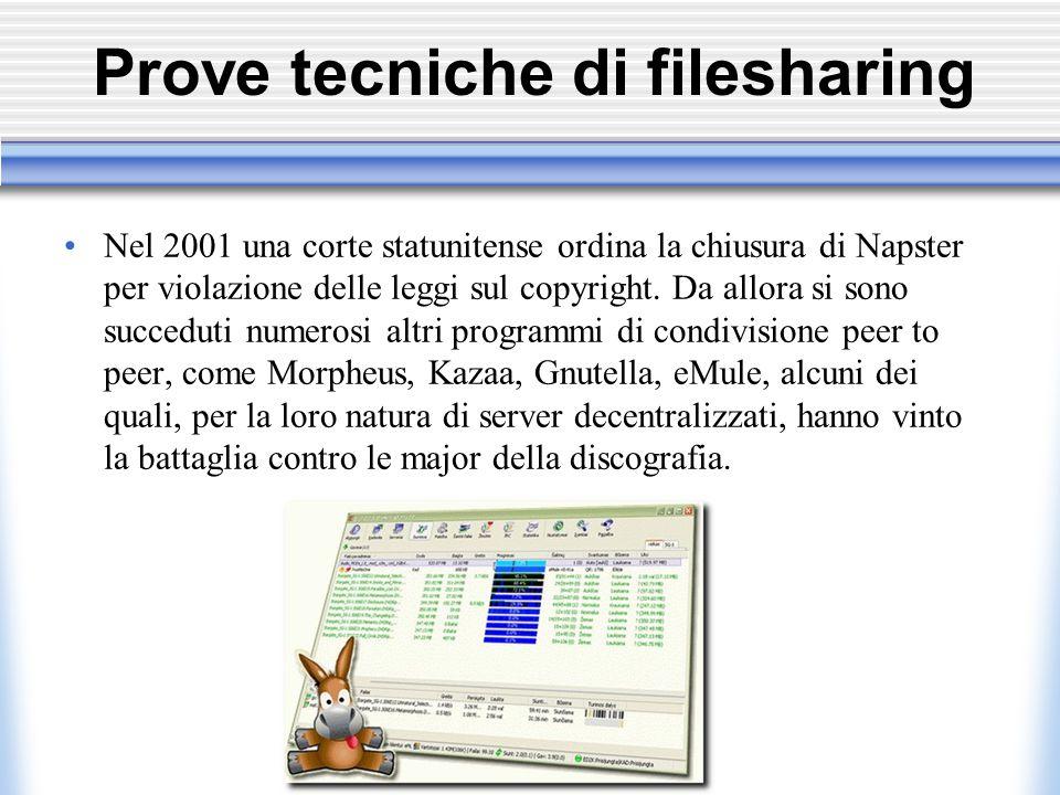 Prove tecniche di filesharing Nel 2001 una corte statunitense ordina la chiusura di Napster per violazione delle leggi sul copyright.