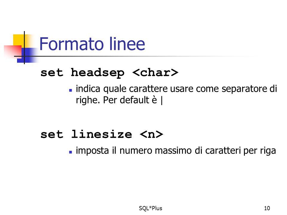 SQL*Plus10 Formato linee set headsep indica quale carattere usare come separatore di righe.
