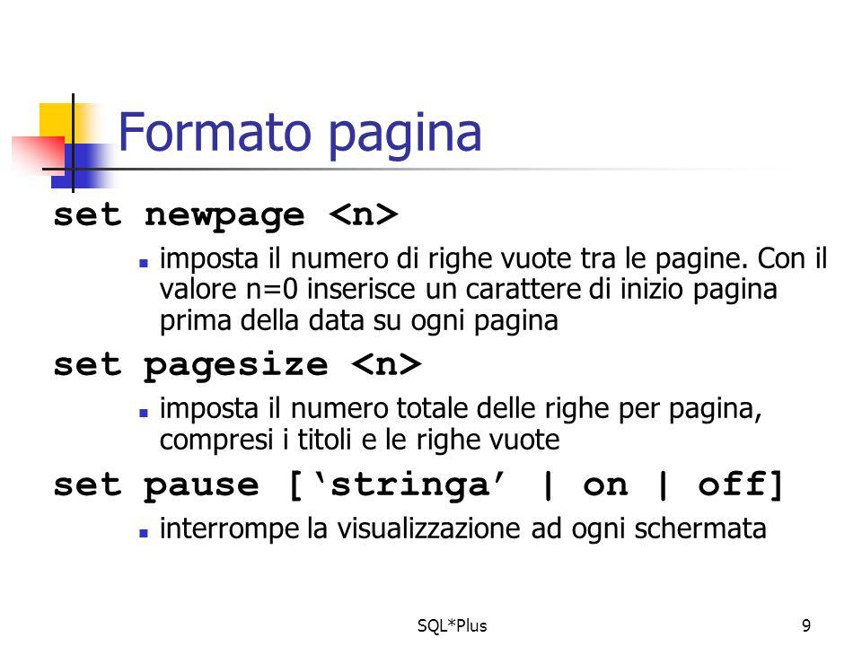 SQL*Plus9 Formato pagina set newpage imposta il numero di righe vuote tra le pagine.