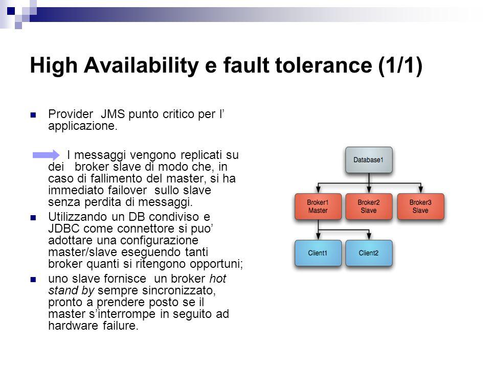 High Availability e fault tolerance (1/1) Provider JMS punto critico per l' applicazione.