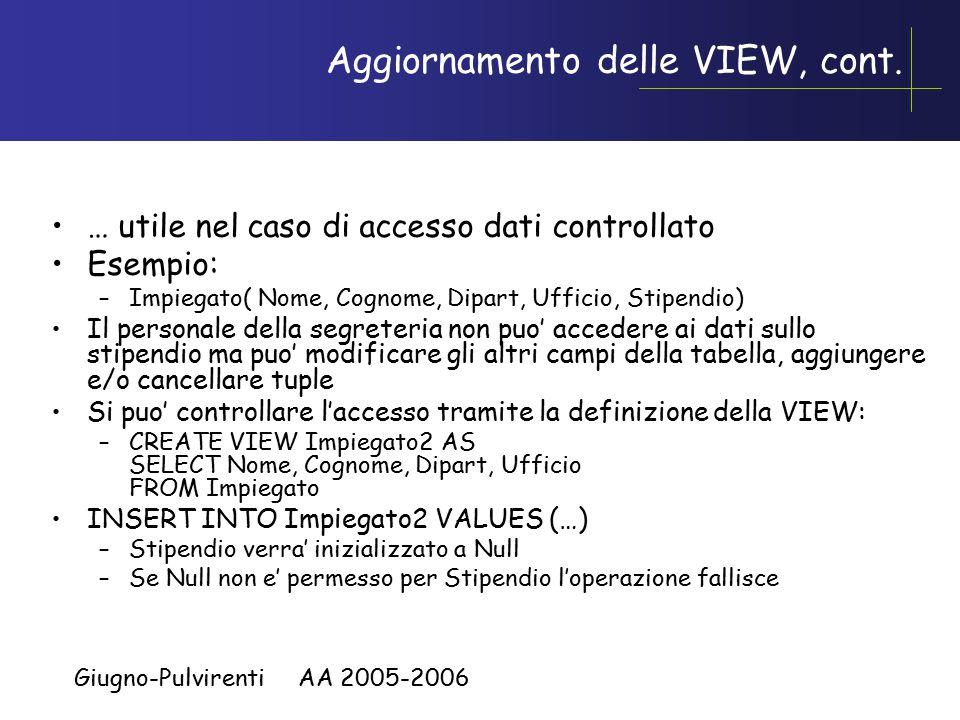 Giugno-Pulvirenti AA 2005-2006 Aggiornamento delle VIEW, cont. … utile nel caso di accesso dati controllato Esempio: –Impiegato( Nome, Cognome, Dipart
