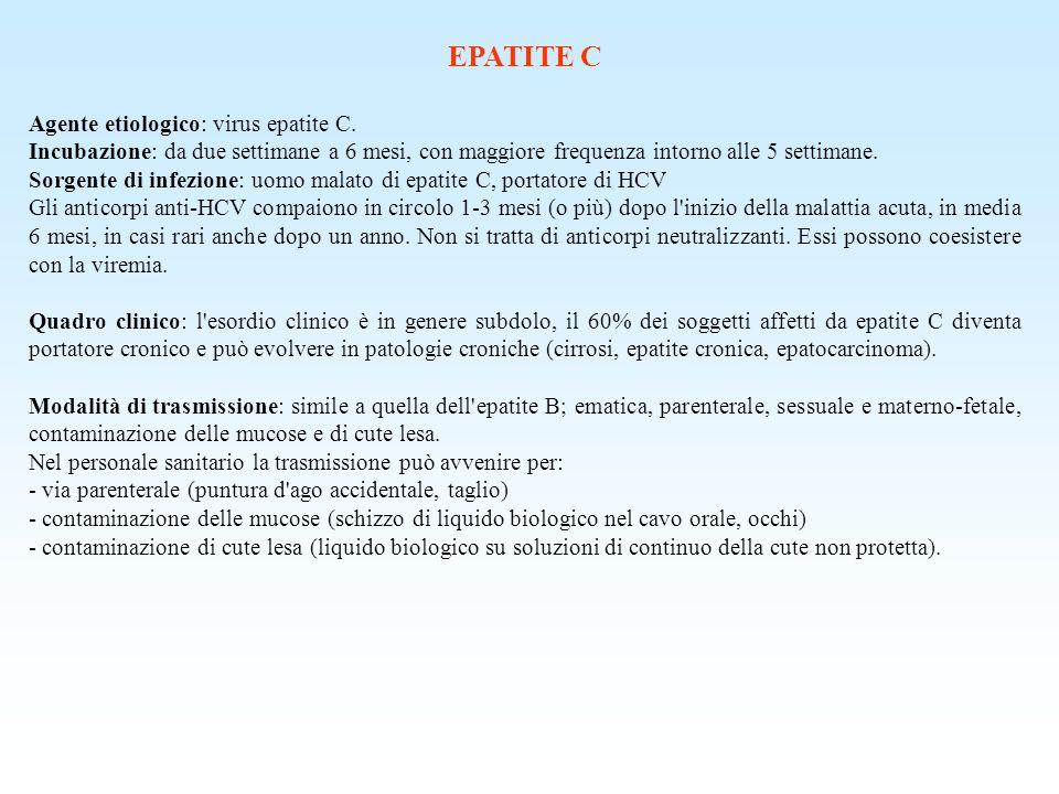 EPATITE C Agente etiologico: virus epatite C. Incubazione: da due settimane a 6 mesi, con maggiore frequenza intorno alle 5 settimane. Sorgente di inf