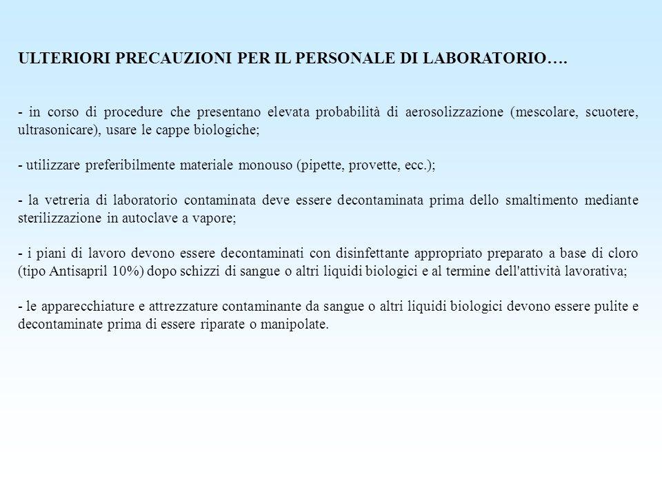 ULTERIORI PRECAUZIONI PER IL PERSONALE DI LABORATORIO…. - in corso di procedure che presentano elevata probabilità di aerosolizzazione (mescolare, scu