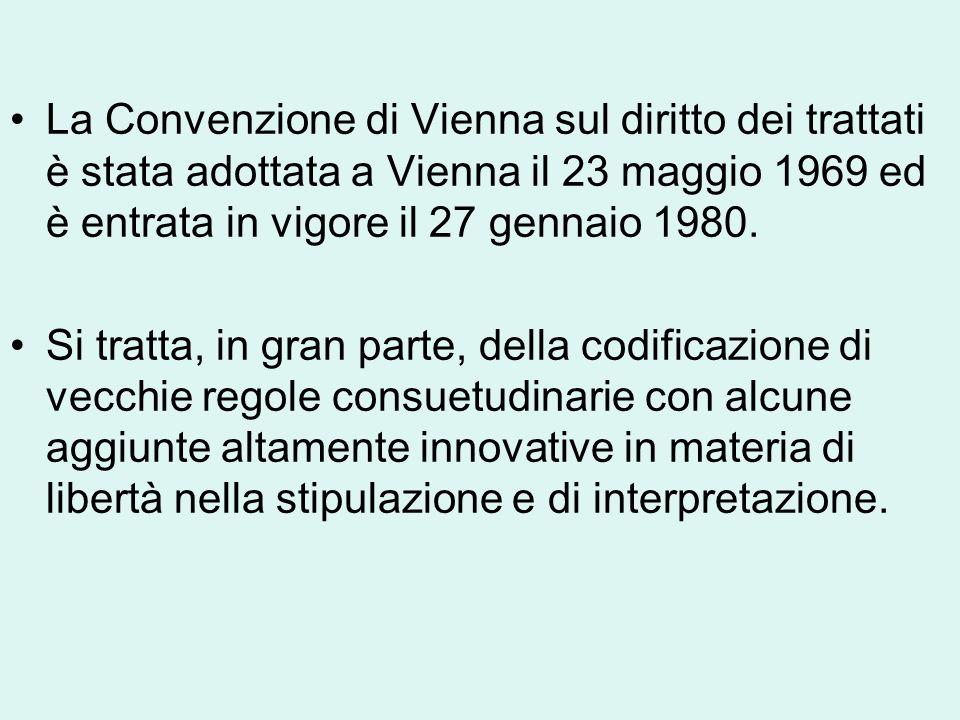 La Convenzione di Vienna sul diritto dei trattati è stata adottata a Vienna il 23 maggio 1969 ed è entrata in vigore il 27 gennaio 1980. Si tratta, in