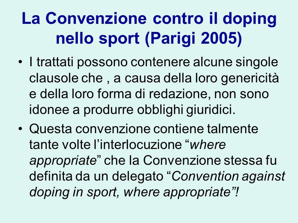 La Convenzione contro il doping nello sport (Parigi 2005) I trattati possono contenere alcune singole clausole che, a causa della loro genericità e della loro forma di redazione, non sono idonee a produrre obblighi giuridici.