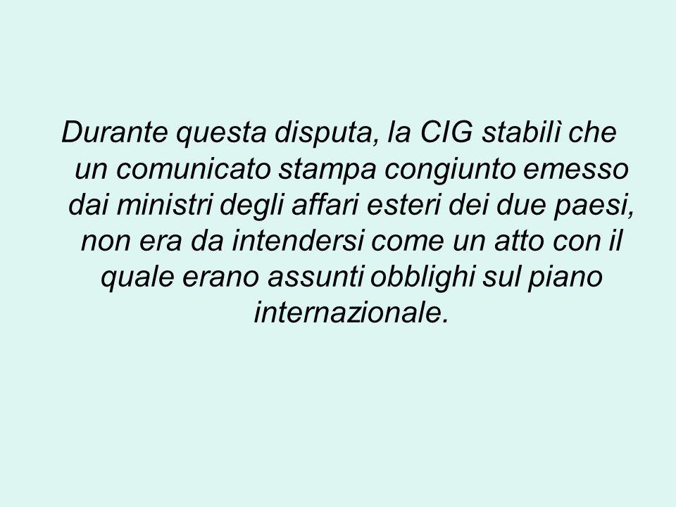 Durante questa disputa, la CIG stabilì che un comunicato stampa congiunto emesso dai ministri degli affari esteri dei due paesi, non era da intendersi