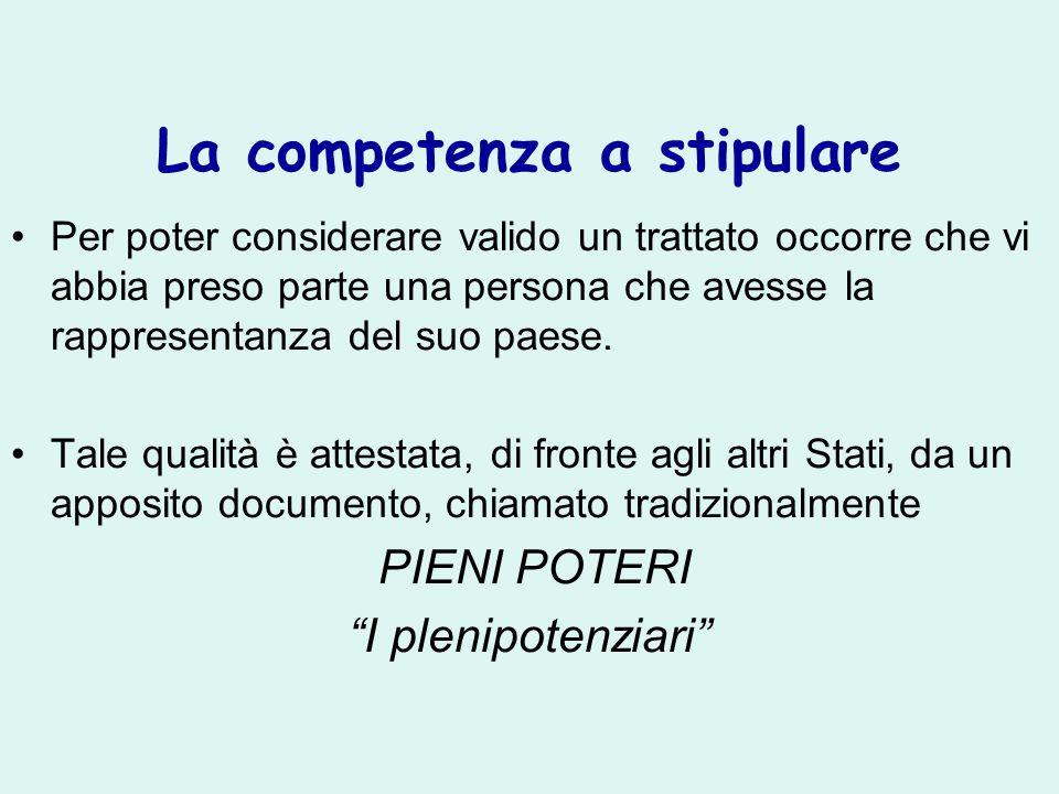 La competenza a stipulare Per poter considerare valido un trattato occorre che vi abbia preso parte una persona che avesse la rappresentanza del suo p