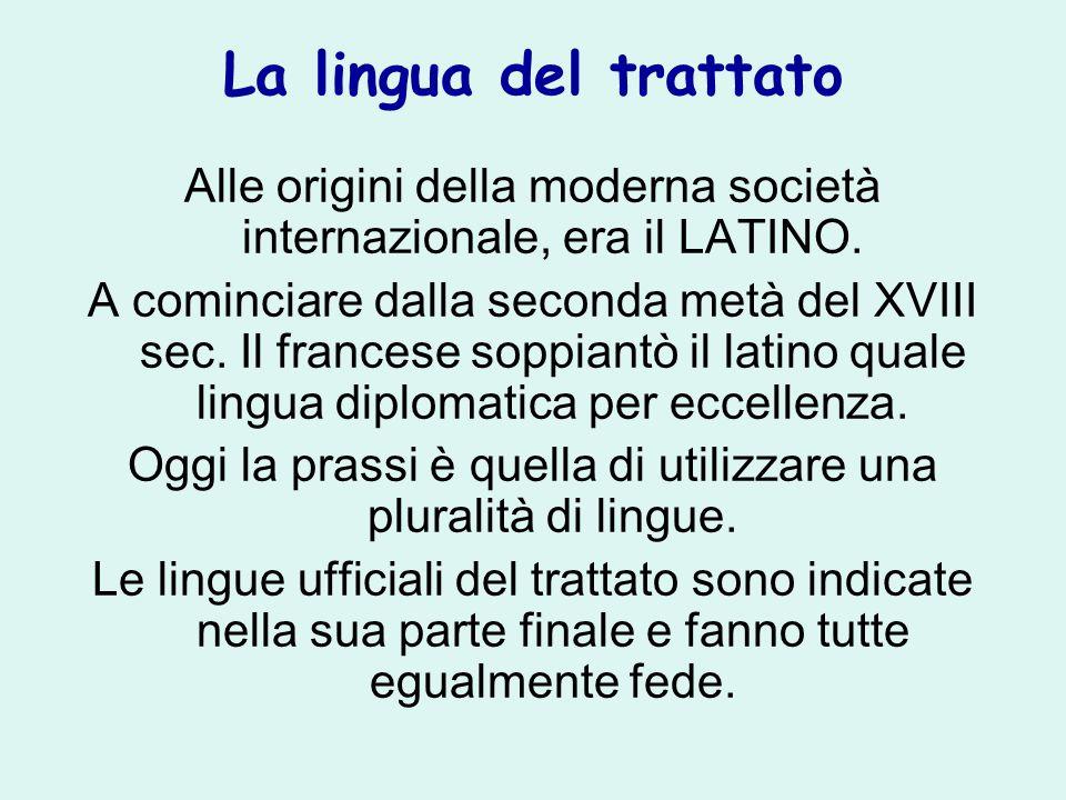 La lingua del trattato Alle origini della moderna società internazionale, era il LATINO. A cominciare dalla seconda metà del XVIII sec. Il francese so