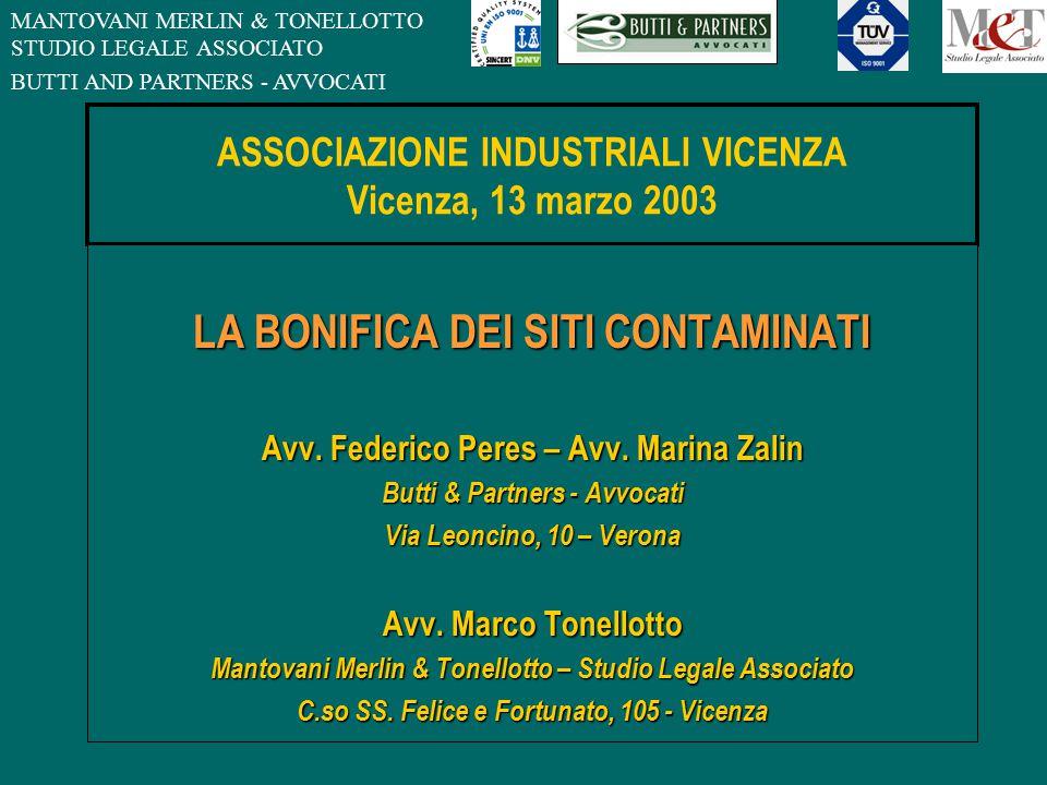MANTOVANI MERLIN & TONELLOTTO STUDIO LEGALE ASSOCIATO ASSOCIAZIONE INDUSTRIALI VICENZA Vicenza, 13 marzo 2003 LA BONIFICA DEI SITI CONTAMINATI Avv.