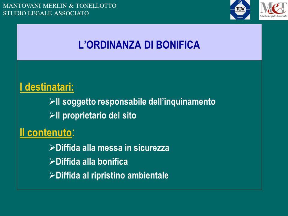 MANTOVANI MERLIN & TONELLOTTO STUDIO LEGALE ASSOCIATO L'ORDINANZA DI BONIFICA I destinatari:  Il soggetto responsabile dell'inquinamento  Il proprie