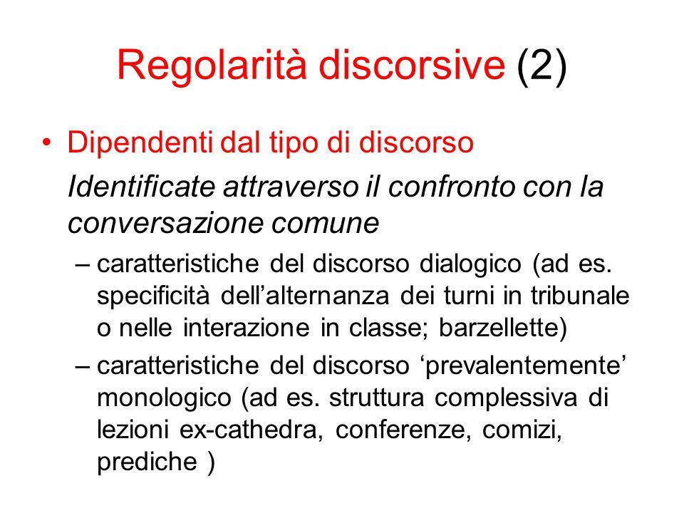 Regolarità discorsive (2) Dipendenti dal tipo di discorso Identificate attraverso il confronto con la conversazione comune –caratteristiche del discorso dialogico (ad es.