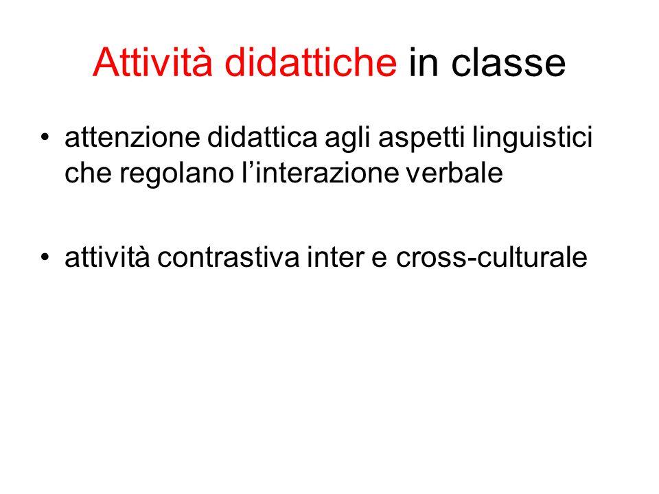 Attività didattiche in classe attenzione didattica agli aspetti linguistici che regolano l'interazione verbale attività contrastiva inter e cross-culturale