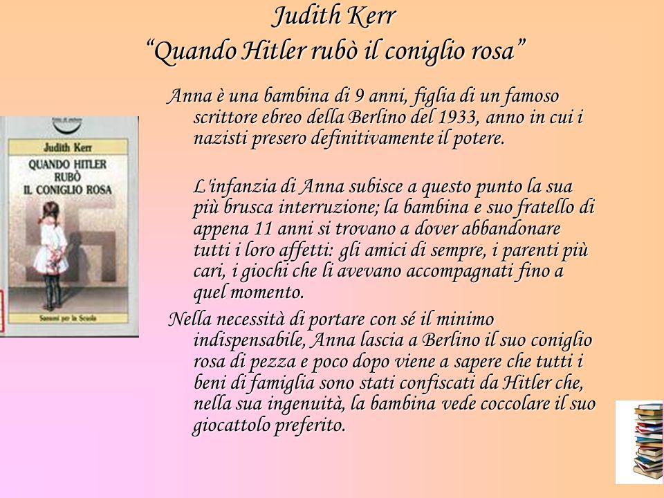 Judith Kerr Quando Hitler rubò il coniglio rosa Anna è una bambina di 9 anni, figlia di un famoso scrittore ebreo della Berlino del 1933, anno in cui i nazisti presero definitivamente il potere.