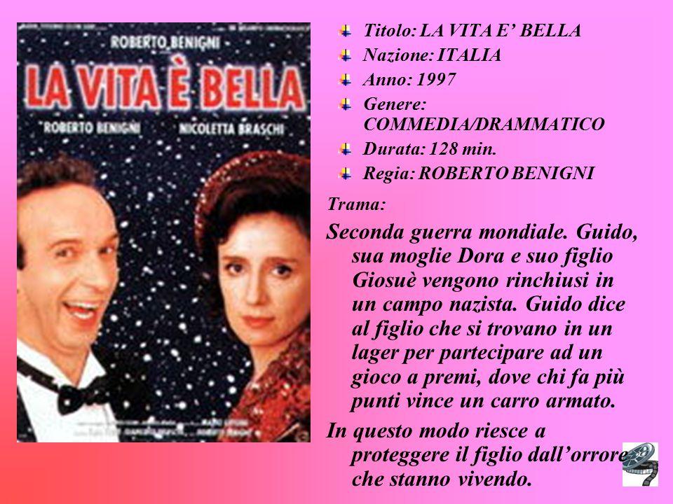 Titolo: LA VITA E' BELLA Nazione: ITALIA Anno: 1997 Genere: COMMEDIA/DRAMMATICO Durata: 128 min.