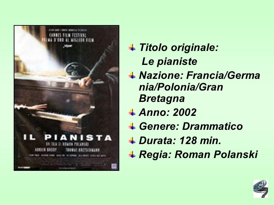 Titolo originale: Le pianiste Nazione: Francia/Germa nia/Polonia/Gran Bretagna Anno: 2002 Genere: Drammatico Durata: 128 min.