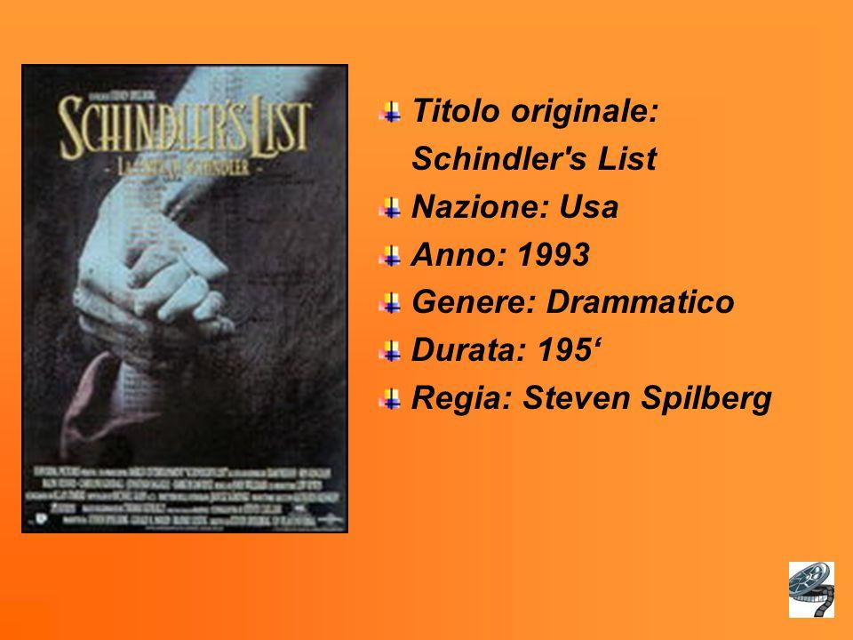 Titolo originale: Schindler s List Nazione: Usa Anno: 1993 Genere: Drammatico Durata: 195' Regia: Steven Spilberg