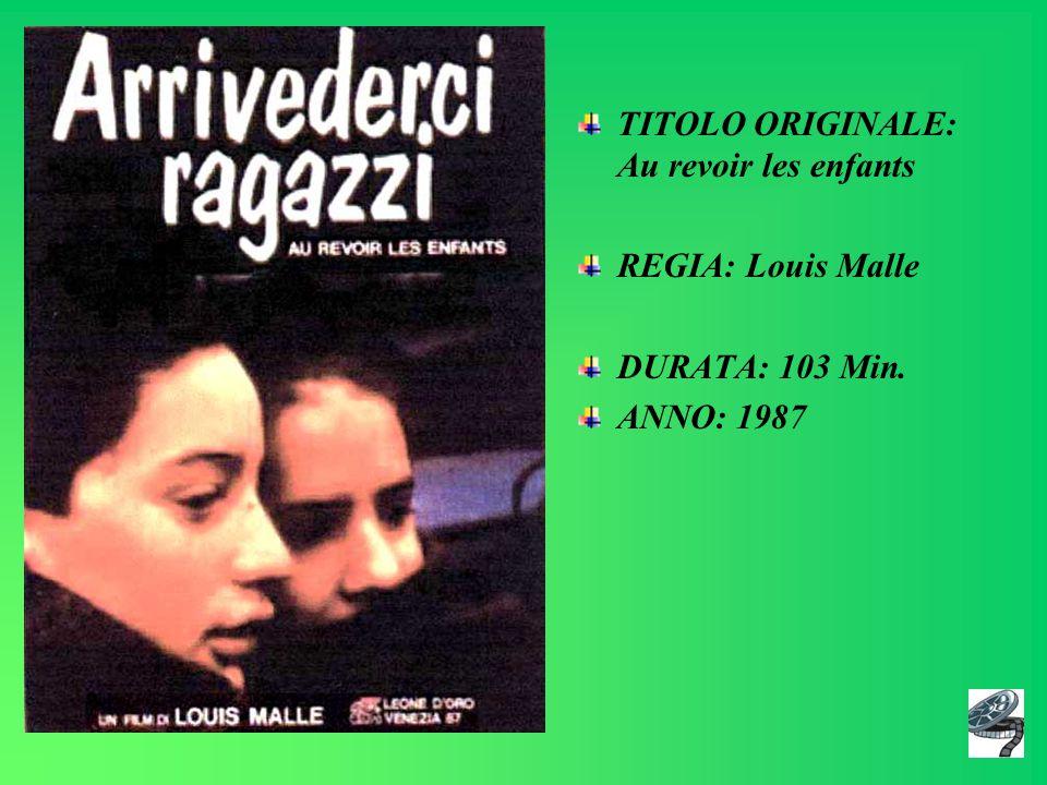 TITOLO ORIGINALE: Au revoir les enfants REGIA: Louis Malle DURATA: 103 Min. ANNO: 1987