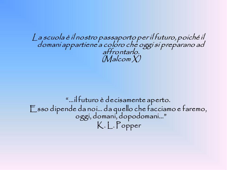 """La scuola è il nostro passaporto per il futuro, poiché il domani appartiene a coloro che oggi si preparano ad affrontarlo. (Malcom X) """"…il futuro è de"""