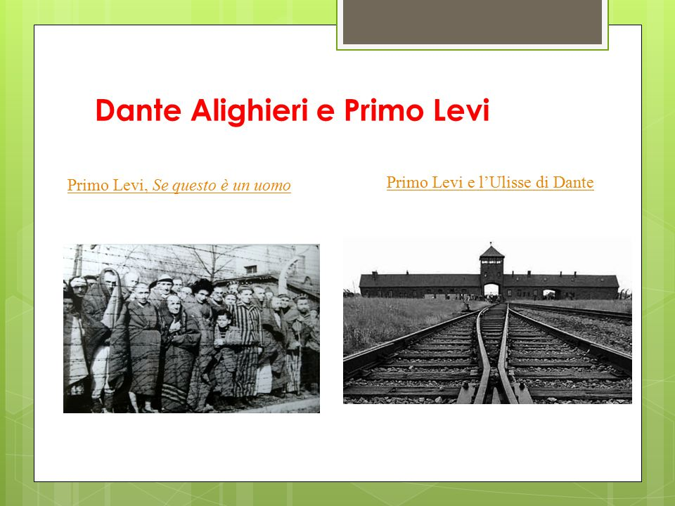 Dante Alighieri e Primo Levi Primo Levi, Se questo è un uomo Primo Levi e l'Ulisse di Dante