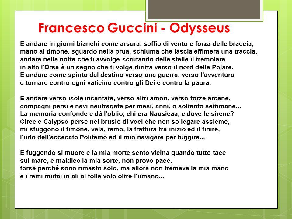 Francesco Guccini - Odysseus E andare in giorni bianchi come arsura, soffio di vento e forza delle braccia, mano al timone, sguardo nella prua, schium