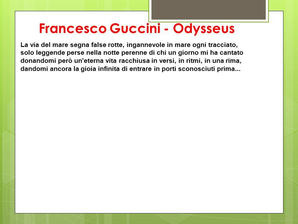 Francesco Guccini - Odysseus La via del mare segna false rotte, ingannevole in mare ogni tracciato, solo leggende perse nella notte perenne di chi un