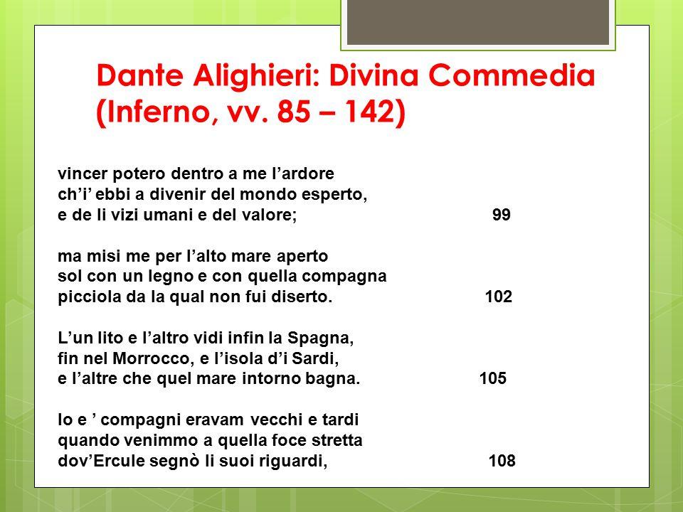 Dante Alighieri: Divina Commedia (Inferno, vv. 85 – 142) vincer potero dentro a me l'ardore ch'i' ebbi a divenir del mondo esperto, e de li vizi umani