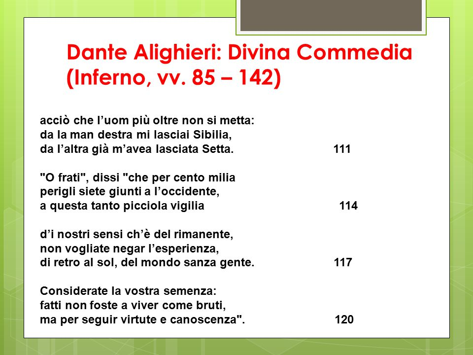 Dante Alighieri: Divina Commedia (Inferno, vv. 85 – 142) acciò che l'uom più oltre non si metta: da la man destra mi lasciai Sibilia, da l'altra già m