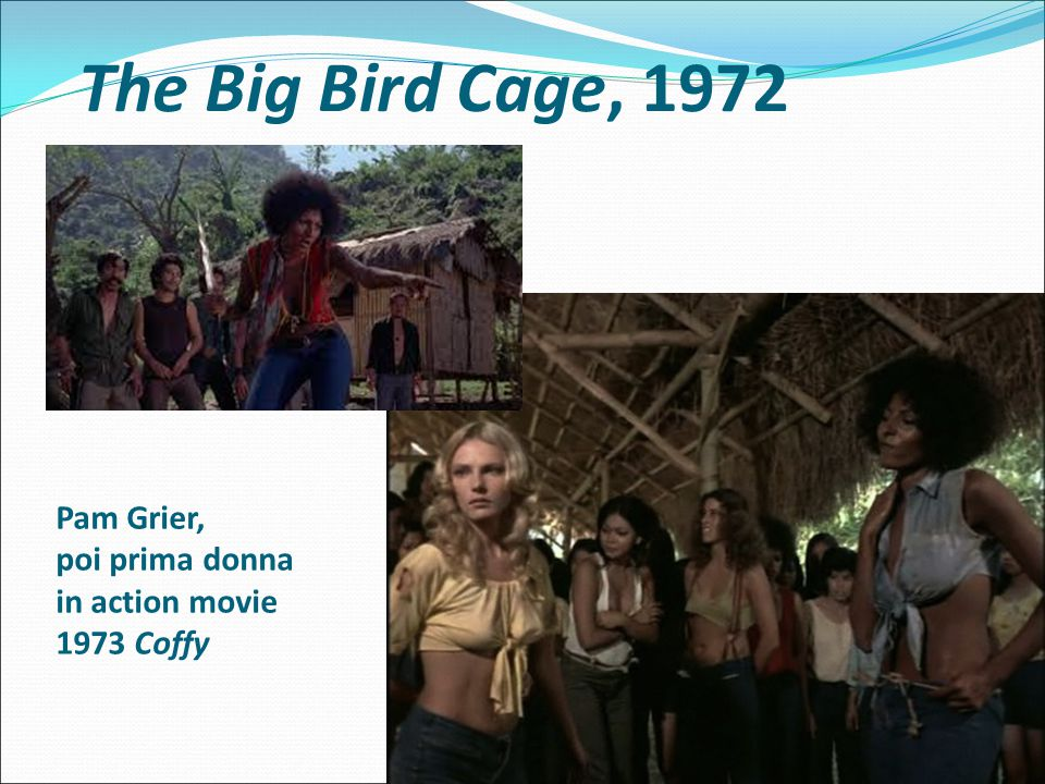 The Big Bird Cage, 1972 Pam Grier, poi prima donna in action movie 1973 Coffy