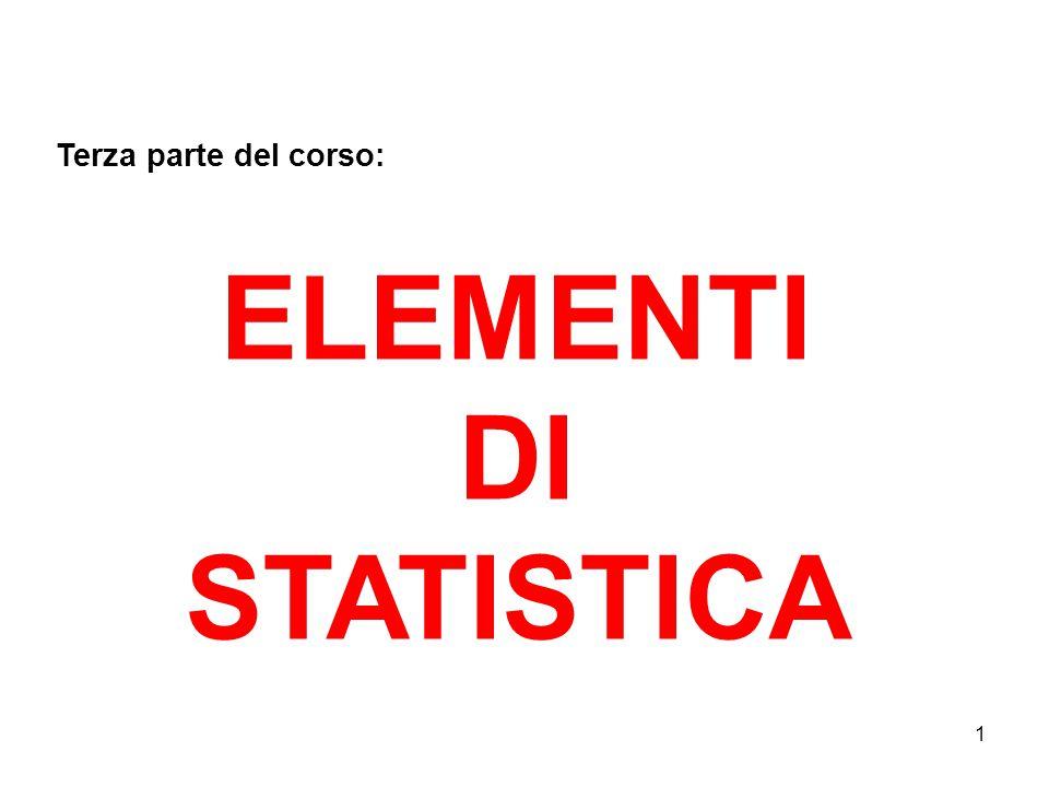 1 Terza parte del corso: ELEMENTI DI STATISTICA