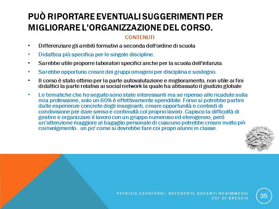 PUÒ RIPORTARE EVENTUALI SUGGERIMENTI PER MIGLIORARE L'ORGANIZZAZIONE DEL CORSO. CONTENUTI Differenziare gli ambiti formativi a seconda dell'ordine di