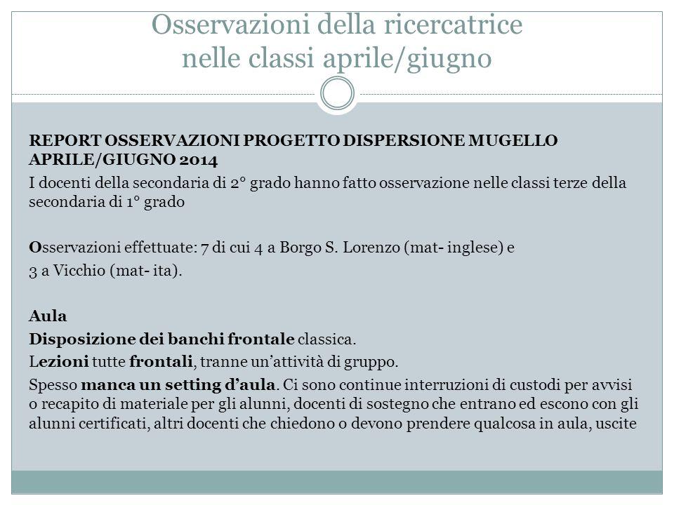 Osservazioni della ricercatrice nelle classi aprile/giugno REPORT OSSERVAZIONI PROGETTO DISPERSIONE MUGELLO APRILE/GIUGNO 2014 I docenti della seconda