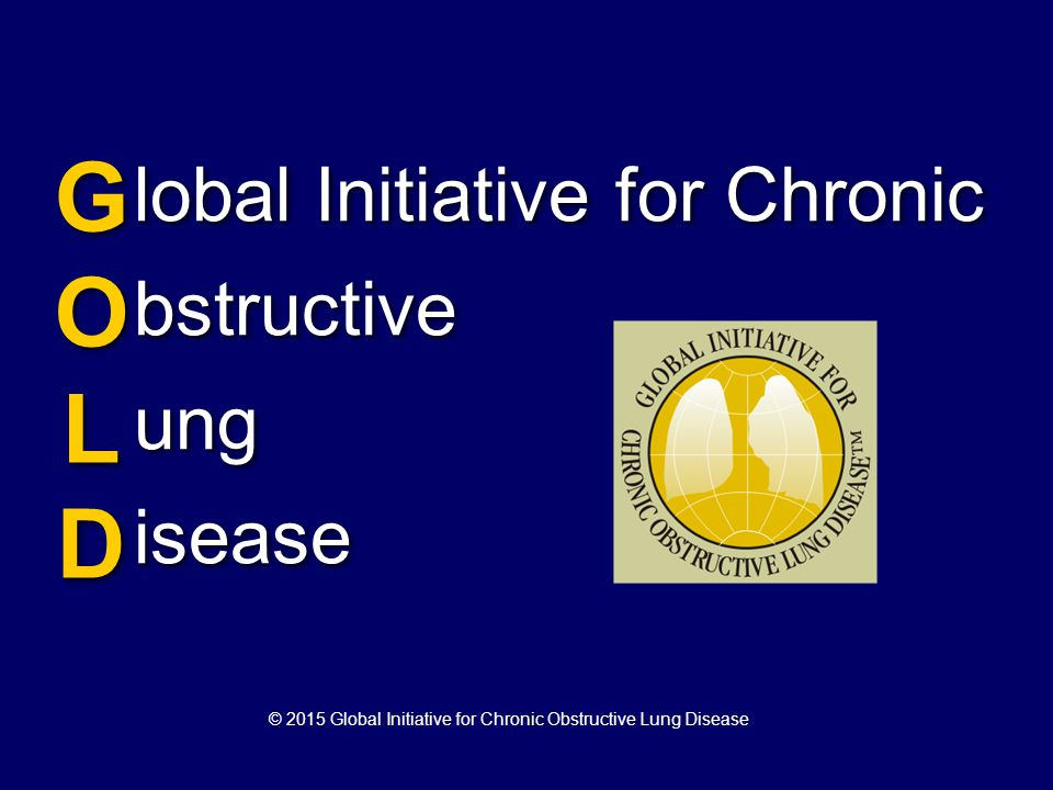 lobal Initiative for Chronic bstructive ung isease GOLDGOLD GOLDGOLD © 2015 Global Initiative for Chronic Obstructive Lung Disease